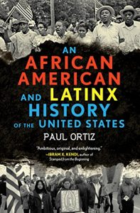 Book cover: An African American and Latinx History of the United States by Paul Ortiz