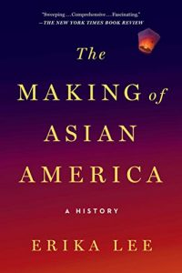 Book cover: The Making of Asian America by Erika Lee